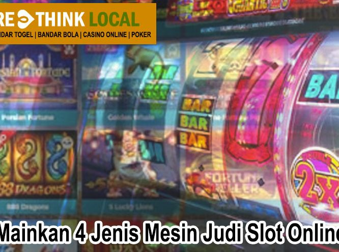 Slot Online - Mainkan 4 Jenis Mesin Judi Slot Online - Rethinklocal