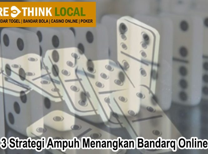 BandarQ - 3 Strategi Ampuh Menangkan Bandarq Online - Rethinklocal