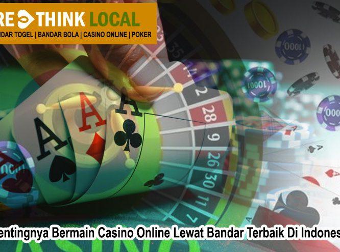 Casino Online Lewat Bandar Terbaik Di Indonesia - Rethinklocal